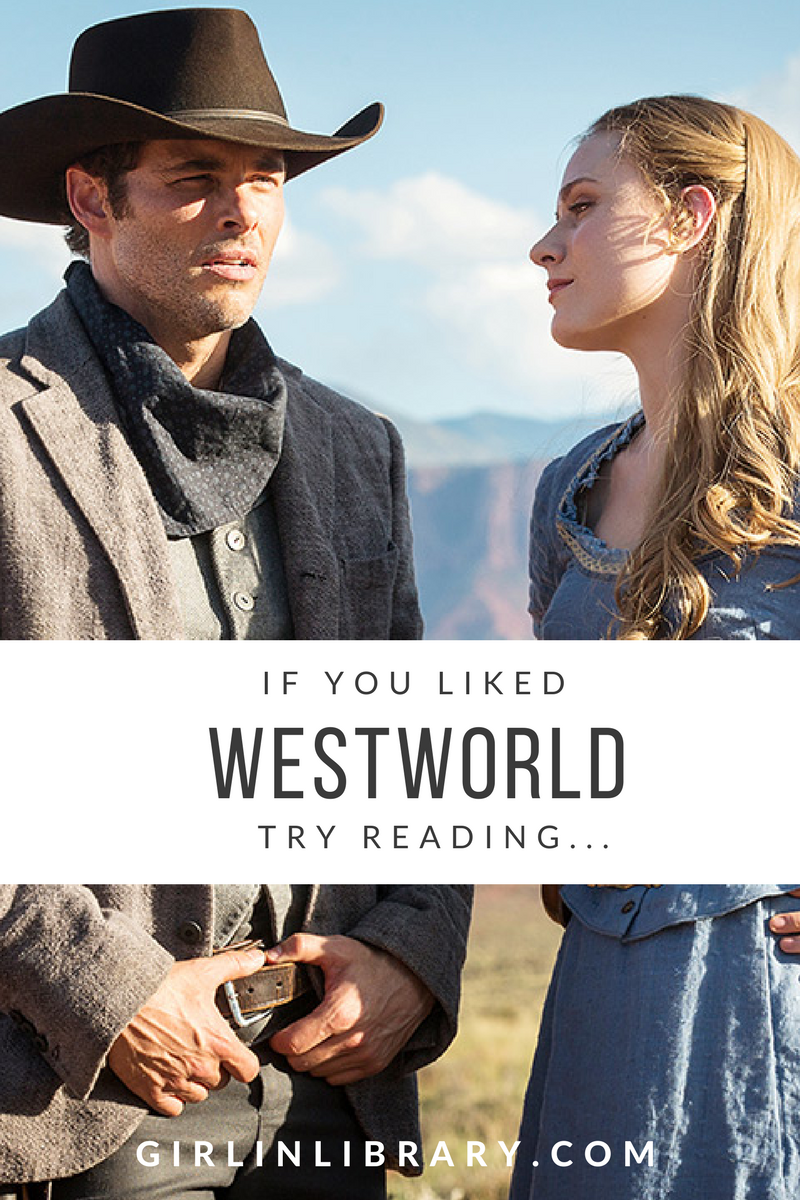 If you liked Westworld, try reading...
